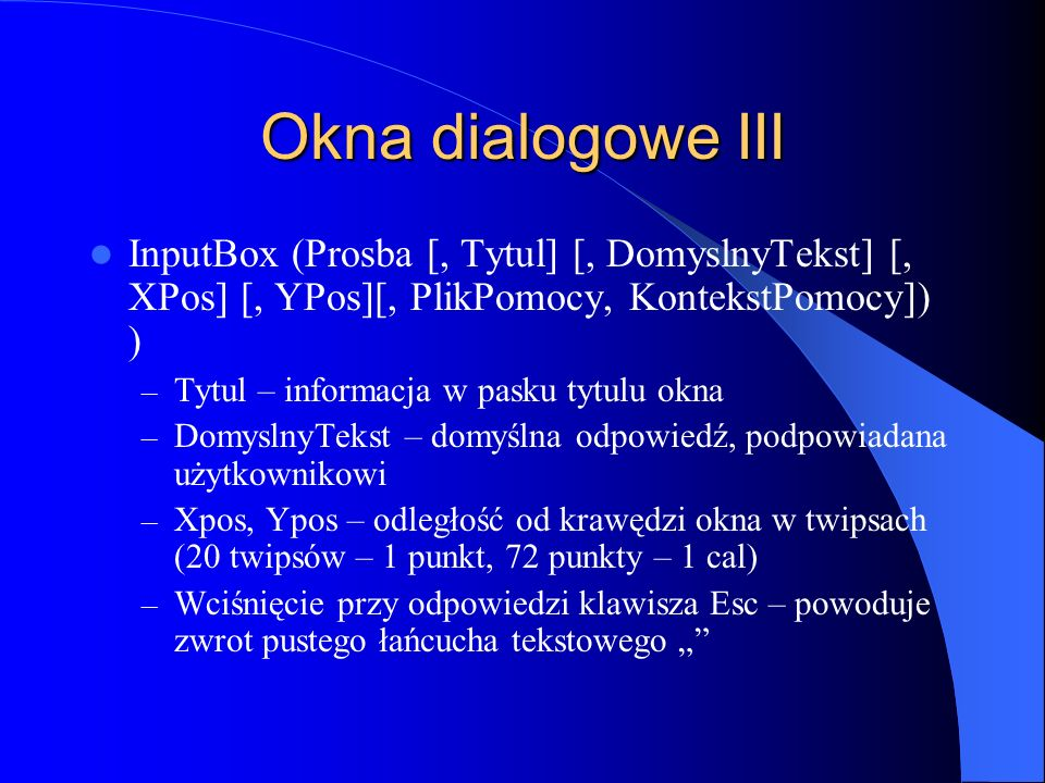 Okna dialogowe III InputBox (Prosba [, Tytul] [, DomyslnyTekst] [, XPos] [, YPos][, PlikPomocy, KontekstPomocy]) )